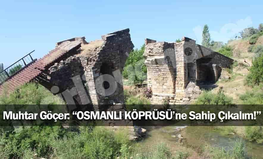 """Göçer, """"Osmanlı Köprüsü'ne Sahip Çıkalım."""""""