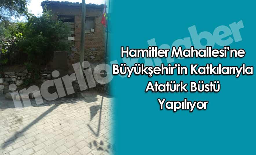 Hamitler Mahallesi'ne Atatürk Büstü Yapılıyor