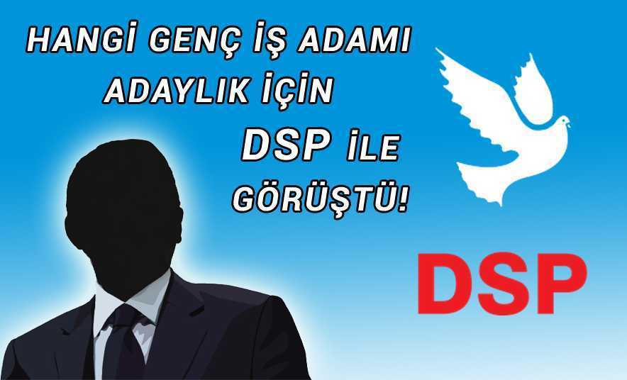 DSP'de Süpriz Adaylık Gelişmesi!