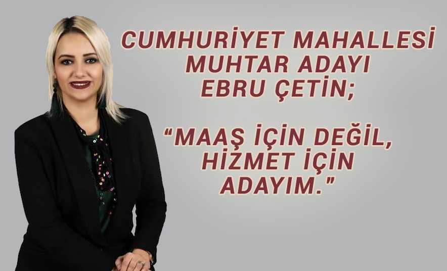 """Ebru Çetin """"Maaş için değil, Hizmet için adayım"""""""