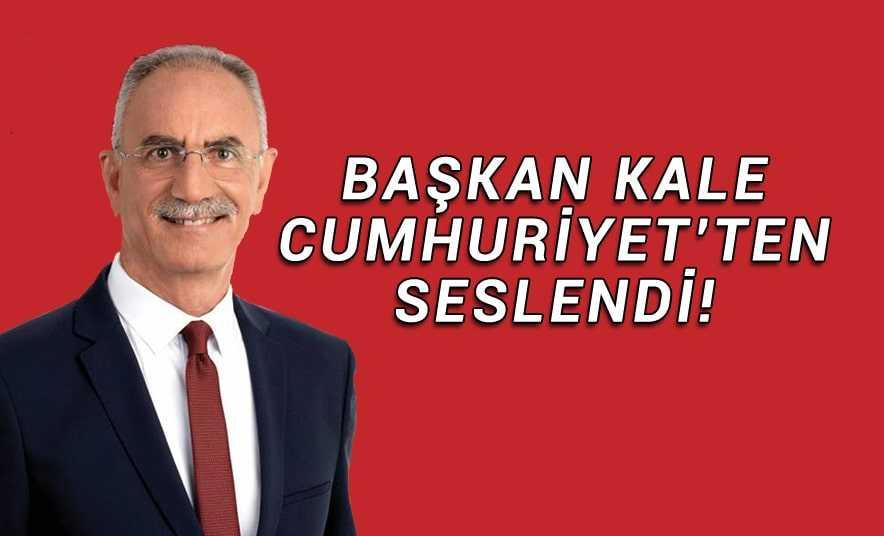 Başkan Kale, Cumhuriyet'ten Seslendi