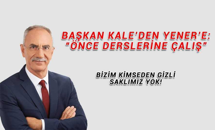 """Başkan Kale'den Yener'e: """"Önce dersini çalış"""""""
