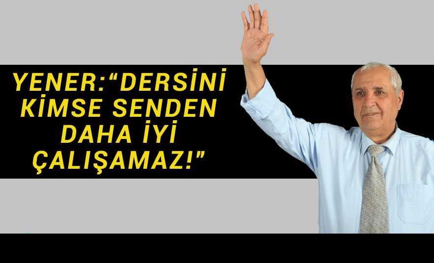 """Yener: """"Kimse senin ve partin kadar dersine iyi çalışamaz!"""""""