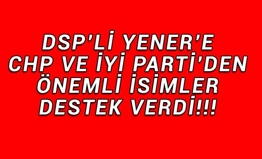 CHP ve İyi Parti'li Önemli İsimlerden DSP'ye Destek!