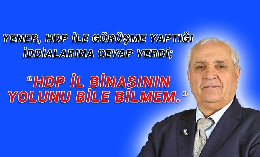 Yener, HDP ile Görüştüğü İddiaları Hakkında Konuştu!