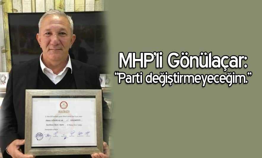 """MHP'li Gönülaçar: """"Parti değiştirmeyeceğim"""""""