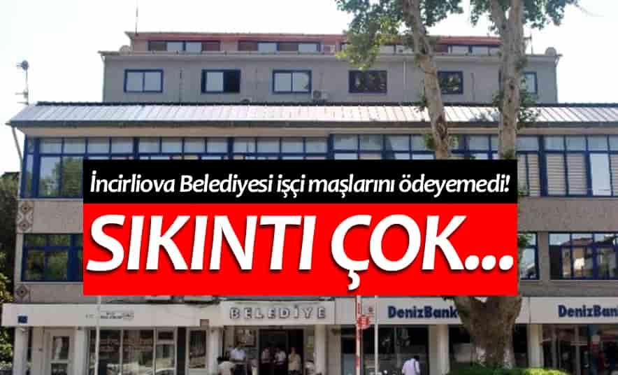 İncirliova Belediyesi İşçi Maaşlarını Ödeyemedi
