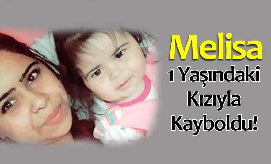 Melisa, 1 Yaşındaki Kızıyla Kayboldu!