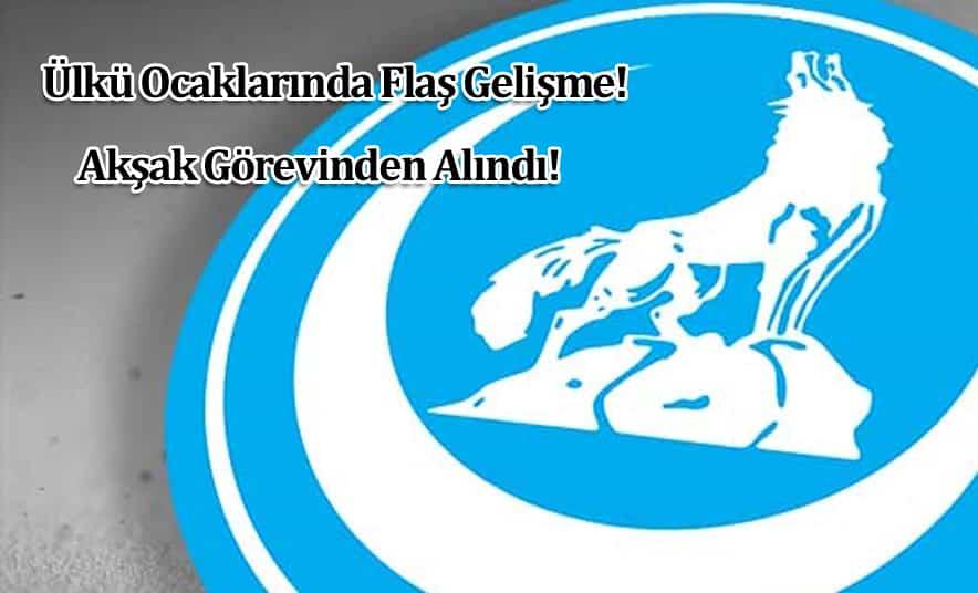 Ülkü Ocakları Başkanı Akşak, Görevden Alındı!